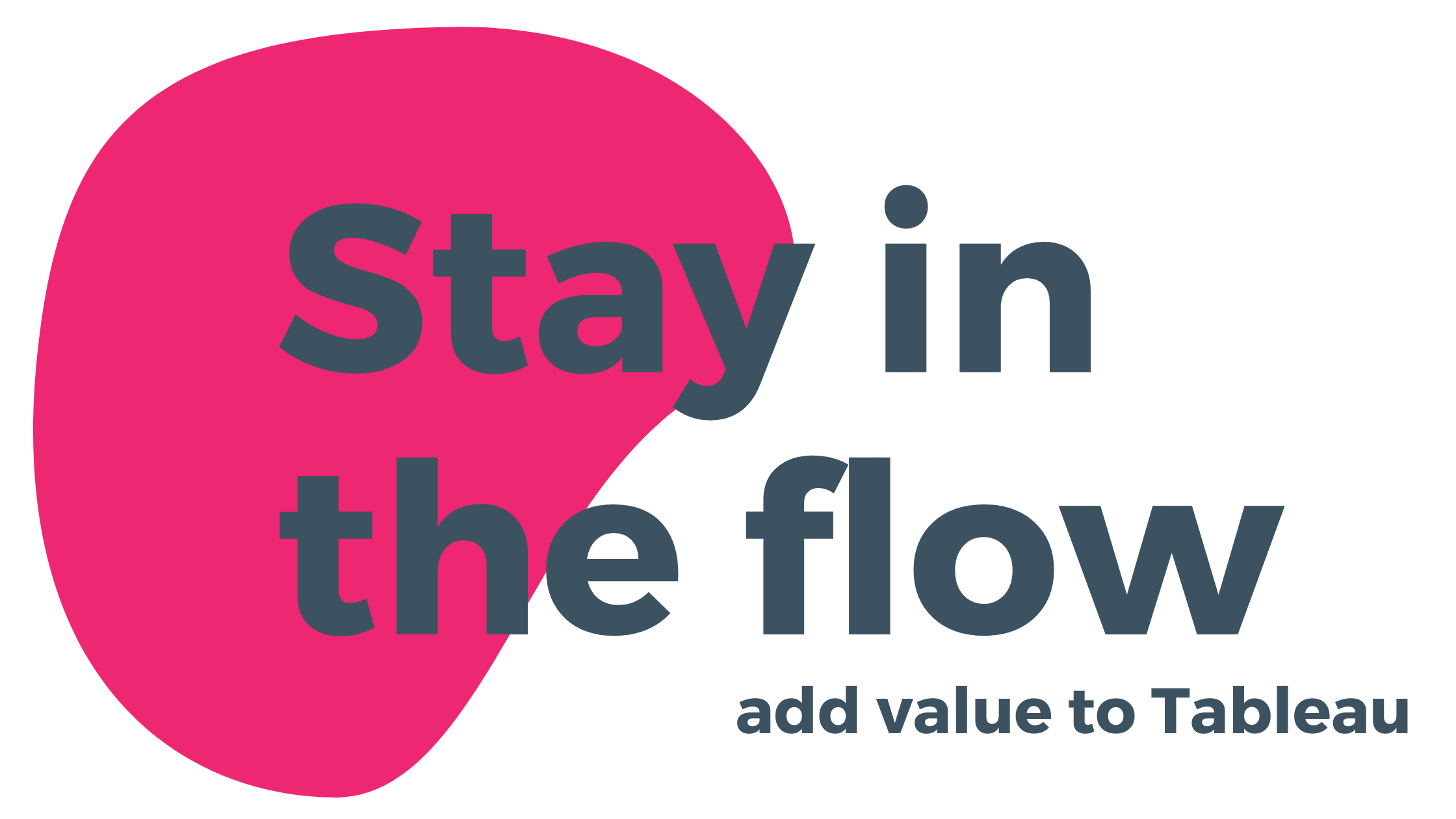 Stay in the flow and add value to your Tableau